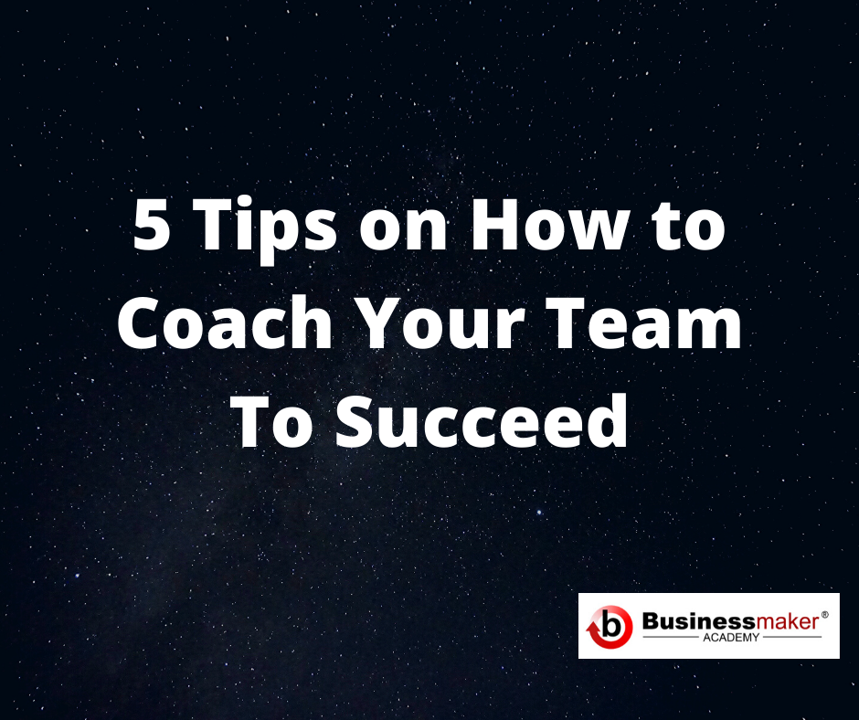 5 Tips on How to Coach Your Team to Succeed - Businessmaker Academy, Inc.